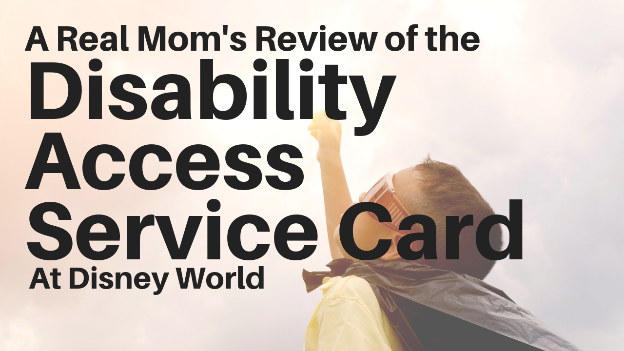 A Real Mom's Review of the Disability Access Service Card at Disney World, DAS Card at Disney World, Disability Access Service Card at Disney World, Autism at Disney World, PTSD at Disney World